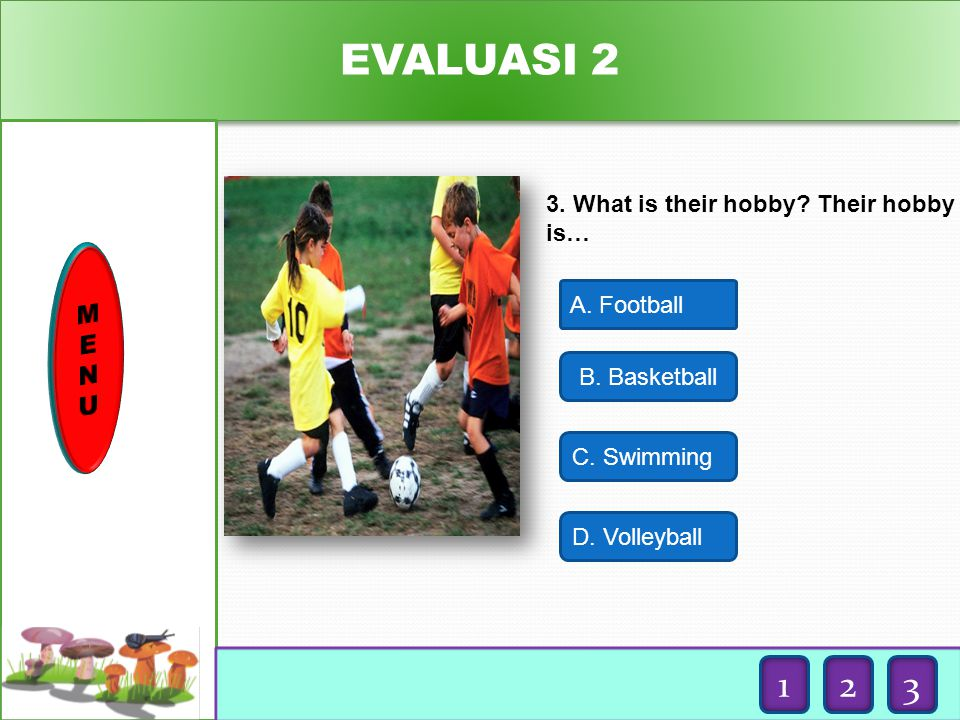 EVALUASI M E N U 3. What is their hobby Their hobby is…
