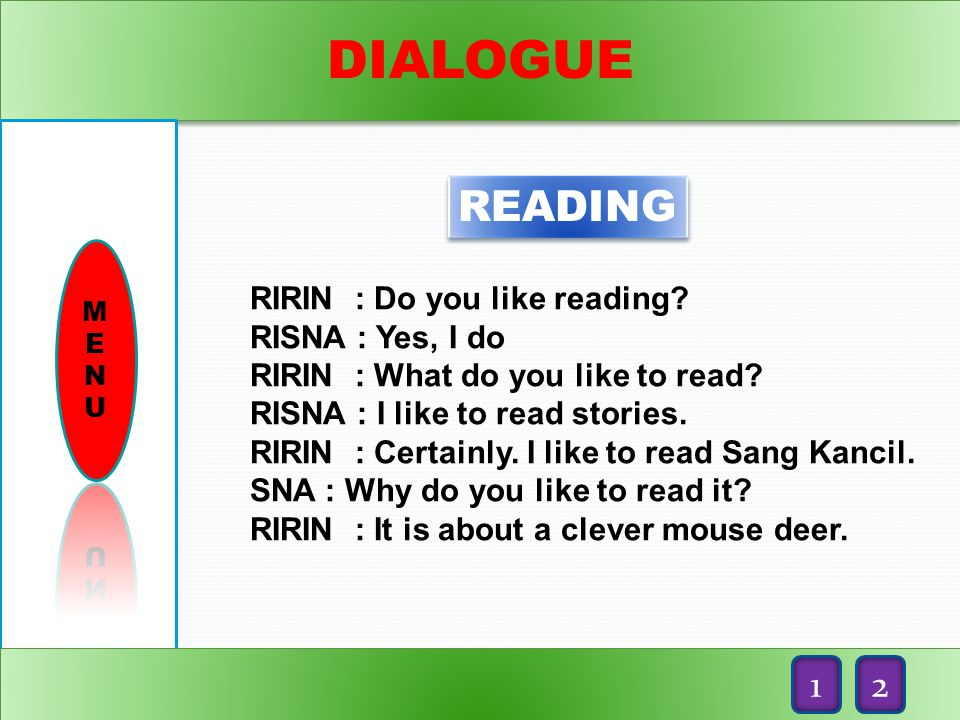 DIALOGUE READING 1 2 RIRIN : Do you like reading RISNA : Yes, I do