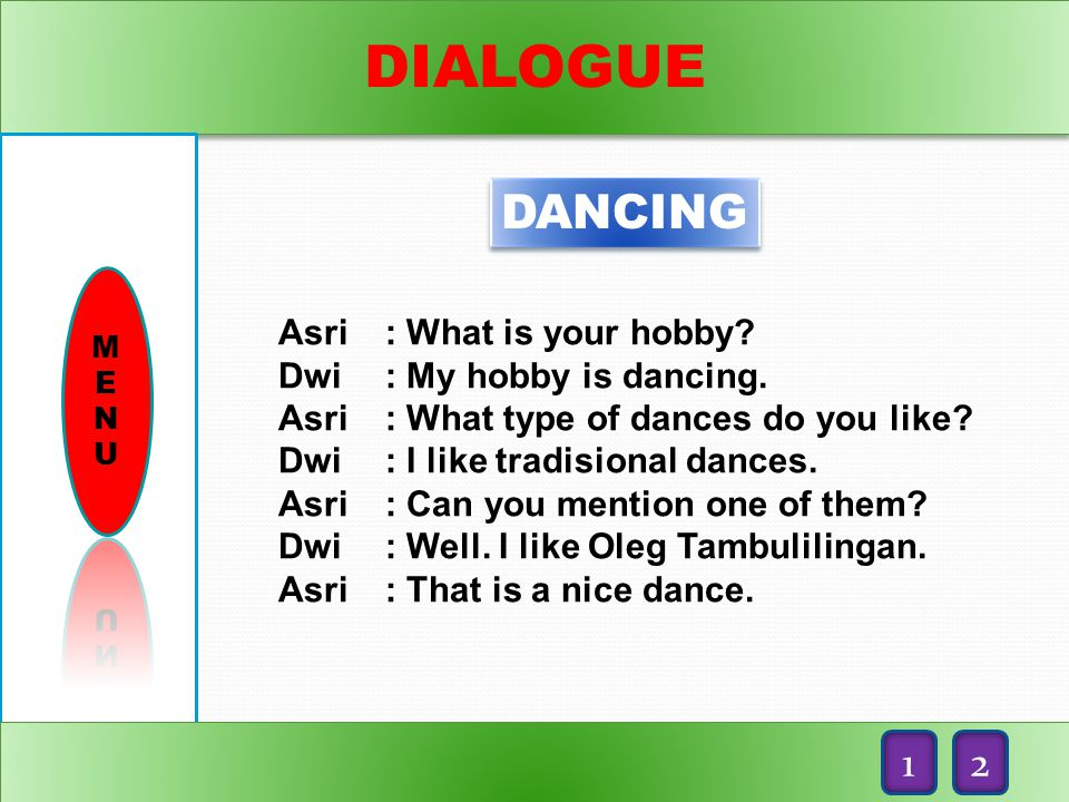 DIALOGUE DANCING 1 2 Asri : What is your hobby