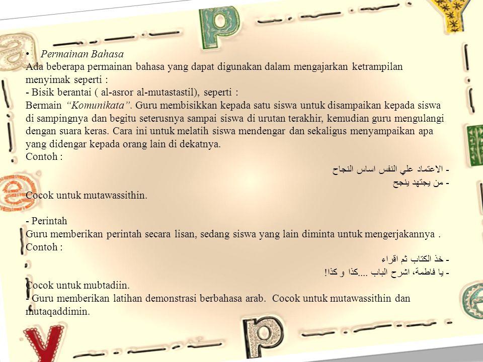 Permainan Bahasa Ada beberapa permainan bahasa yang dapat digunakan dalam mengajarkan ketrampilan menyimak seperti :