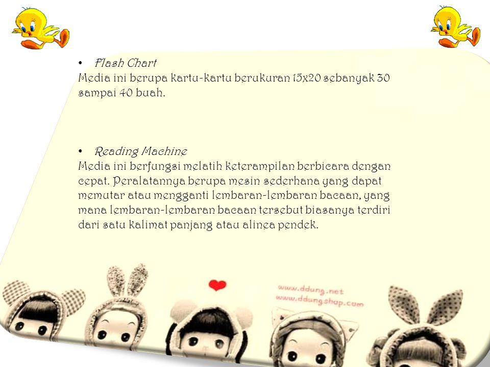 Flash Chart Media ini berupa kartu-kartu berukuran 15x20 sebanyak 30 sampai 40 buah. Reading Machine.