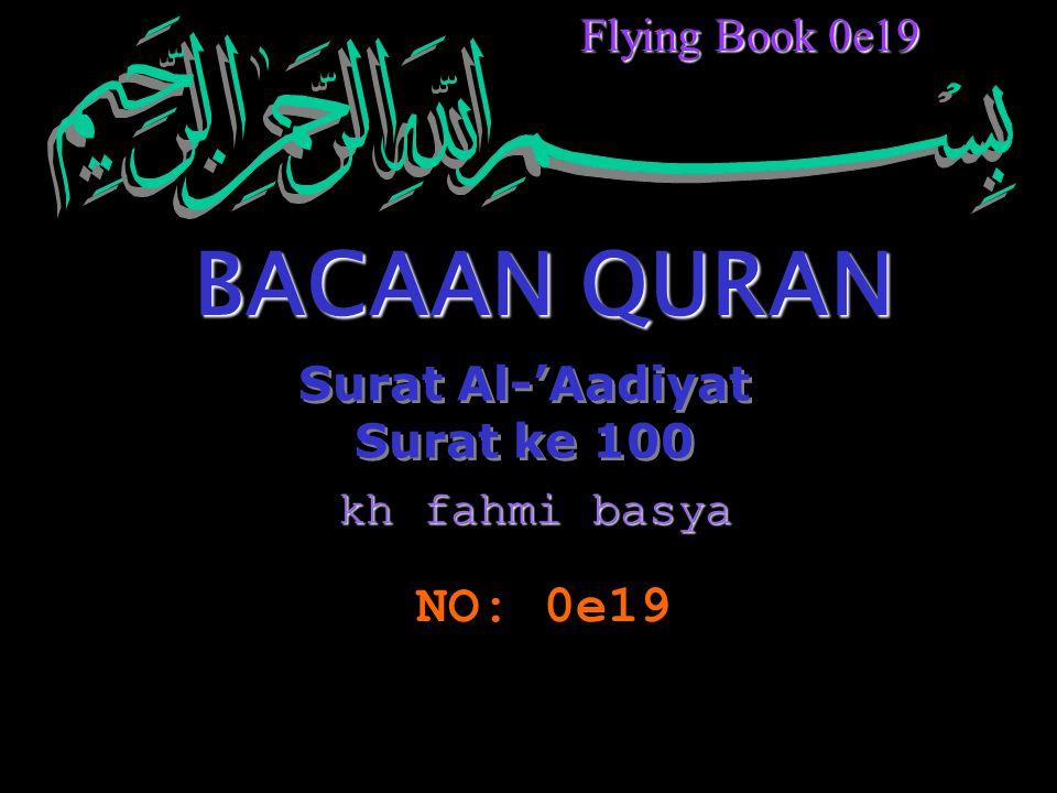 BACAAN QURAN NO: 0e19 Flying Book 0e19 Surat Al-'Aadiyat Surat ke 100