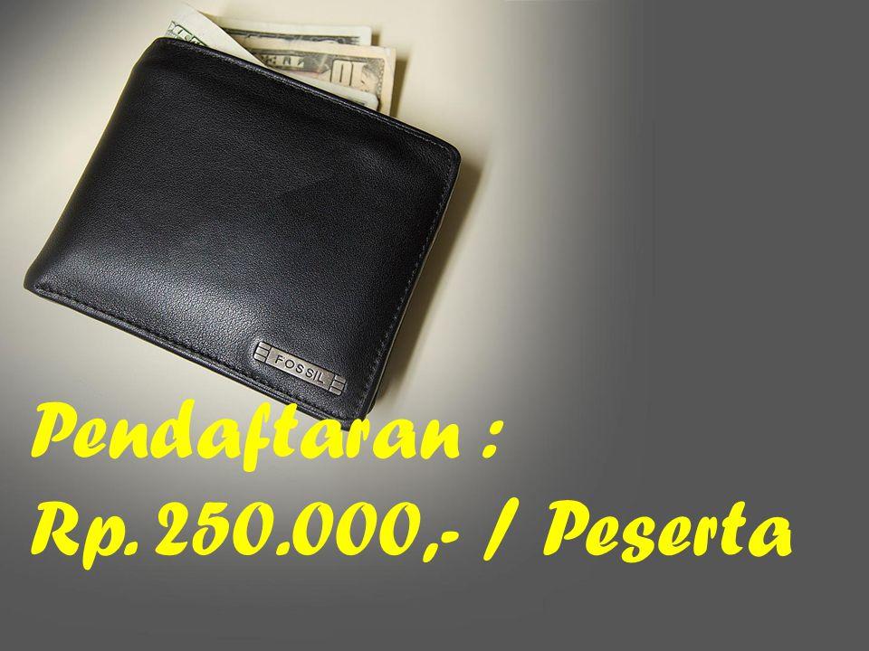 Pendaftaran : Rp. 250.000,- / Peserta