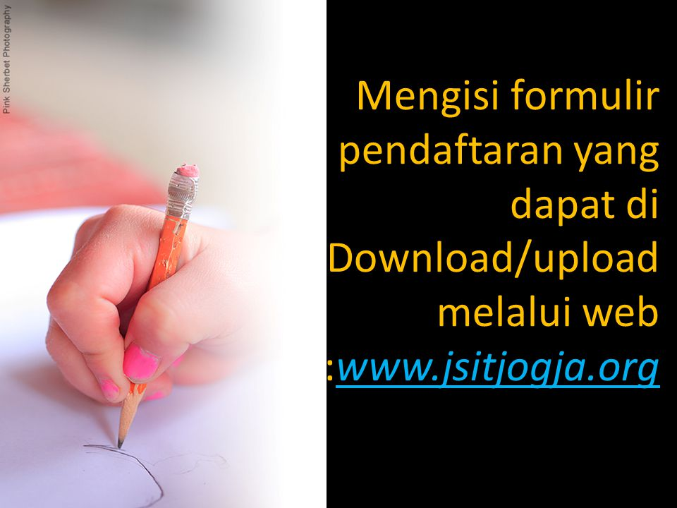 Mengisi formulir pendaftaran yang dapat di Download/upload melalui web :www.jsitjogja.org