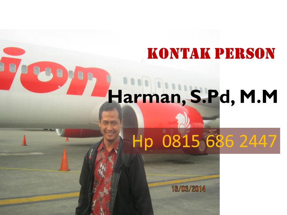 KONTAK PERSON Harman, S.Pd, M.M Hp 0815 686 2447