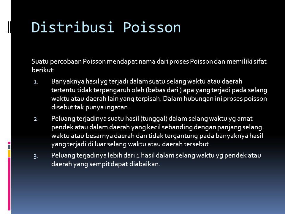Distribusi Poisson Suatu percobaan Poisson mendapat nama dari proses Poisson dan memiliki sifat berikut: