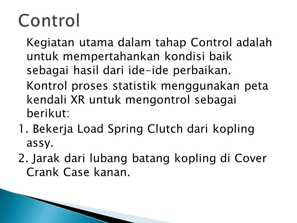 Control Kegiatan utama dalam tahap Control adalah untuk mempertahankan kondisi baik sebagai hasil dari ide-ide perbaikan.