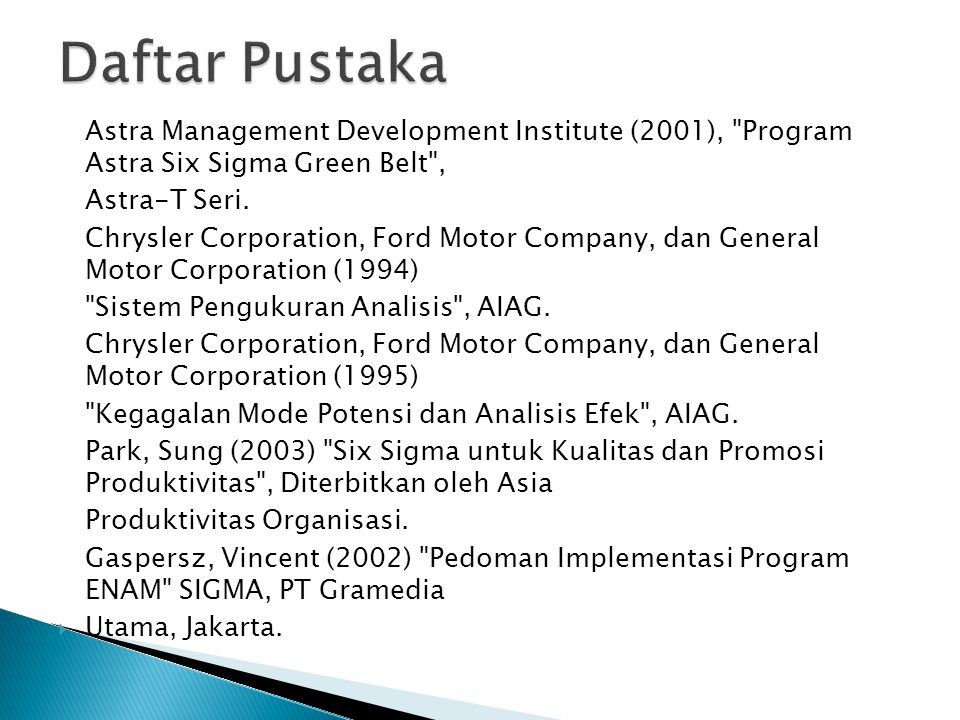 Daftar Pustaka Astra Management Development Institute (2001), Program Astra Six Sigma Green Belt ,
