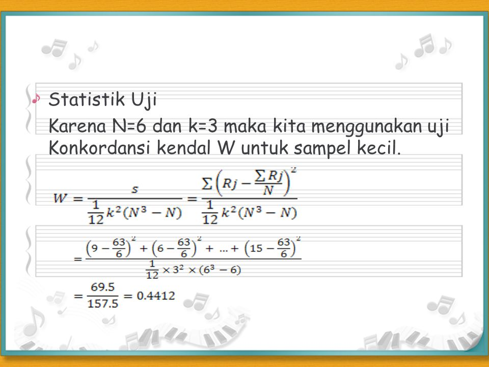 Statistik Uji Karena N=6 dan k=3 maka kita menggunakan uji Konkordansi kendal W untuk sampel kecil.