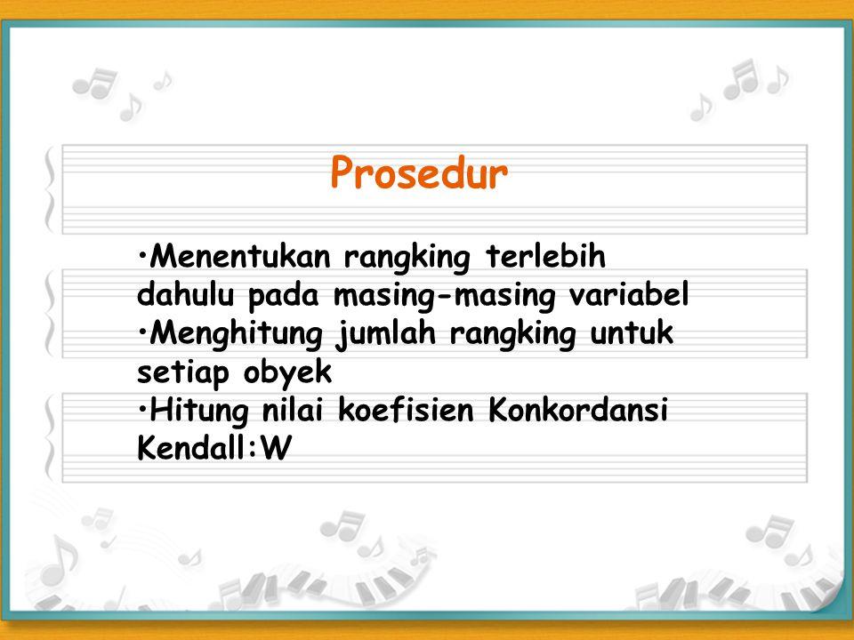 Prosedur Menentukan rangking terlebih dahulu pada masing-masing variabel. Menghitung jumlah rangking untuk setiap obyek.