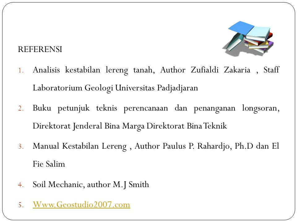 REFERENSI Analisis kestabilan lereng tanah, Author Zufialdi Zakaria , Staff Laboratorium Geologi Universitas Padjadjaran.