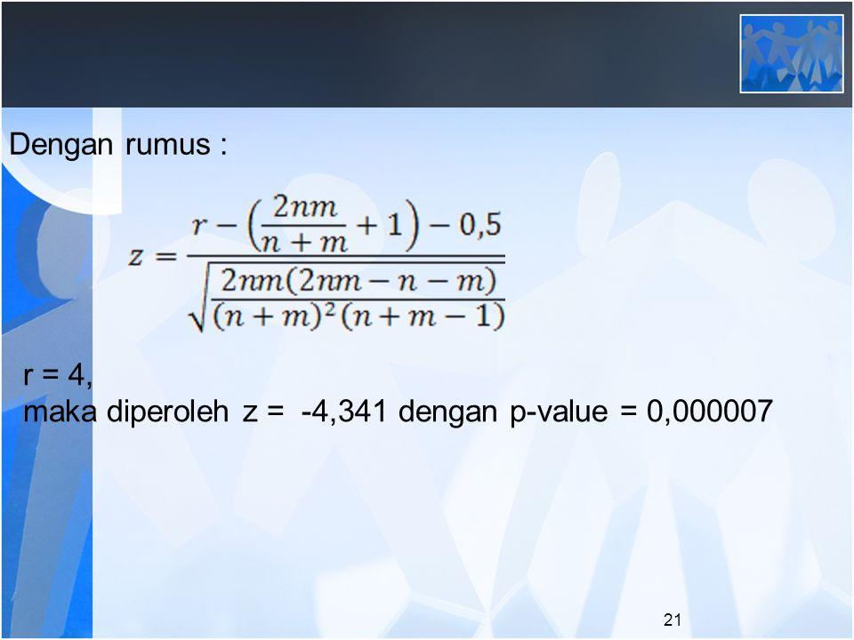 Dengan rumus : r = 4, maka diperoleh z = -4,341 dengan p-value = 0,000007