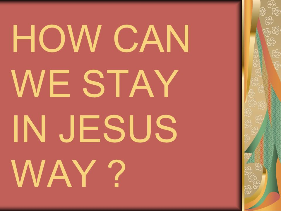 HOW CAN WE STAY IN JESUS WAY