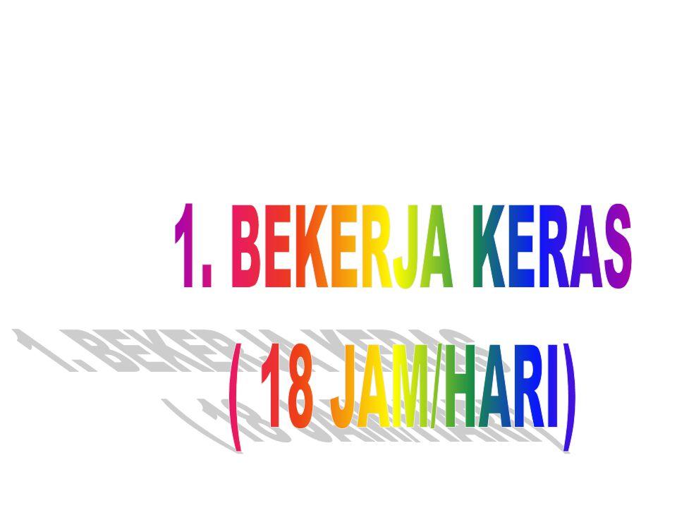 1. BEKERJA KERAS ( 18 JAM/HARI)