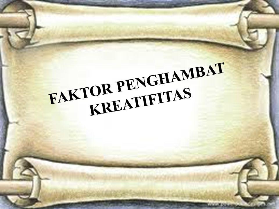 FAKTOR PENGHAMBAT KREATIFITAS