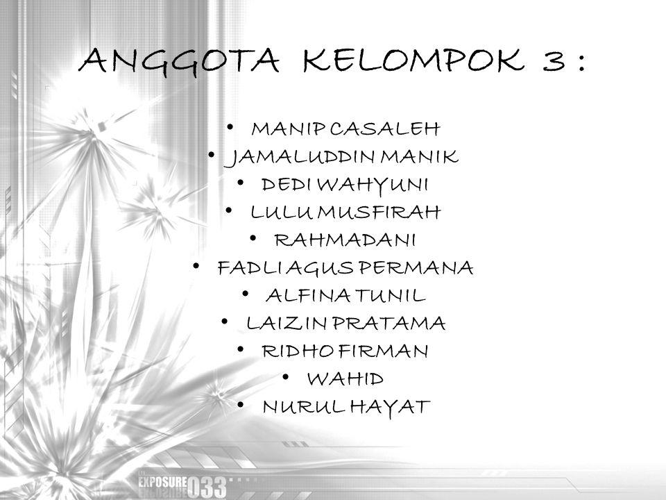 ANGGOTA KELOMPOK 3 : MANIP CASALEH JAMALUDDIN MANIK DEDI WAHYUNI