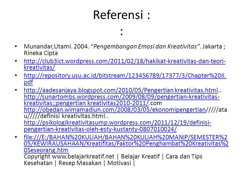 Referensi : : Munandar,Utami. 2004. Pengembangan Emosi dan Kreativitas . Jakarta ; Rineka Cipta.