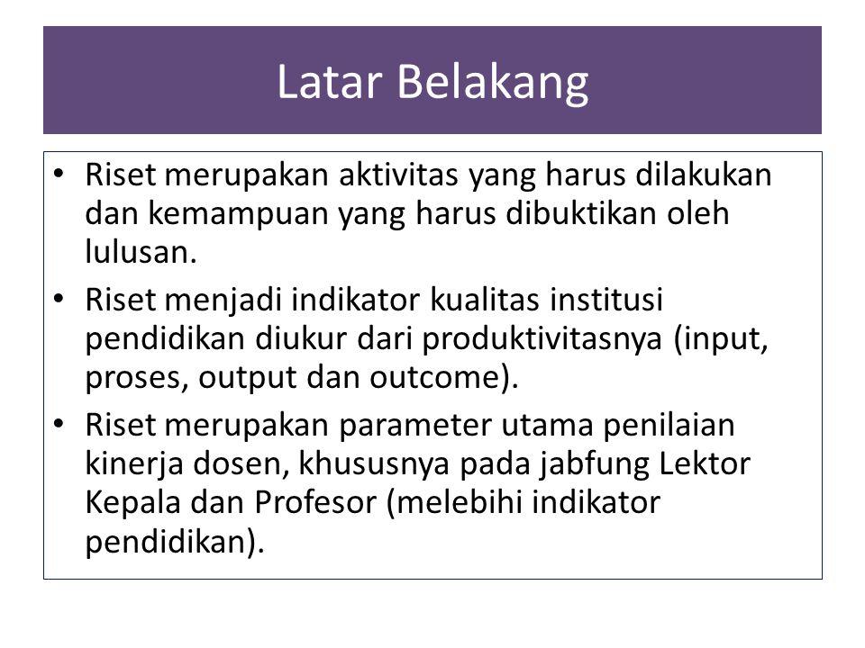 Latar Belakang Riset merupakan aktivitas yang harus dilakukan dan kemampuan yang harus dibuktikan oleh lulusan.