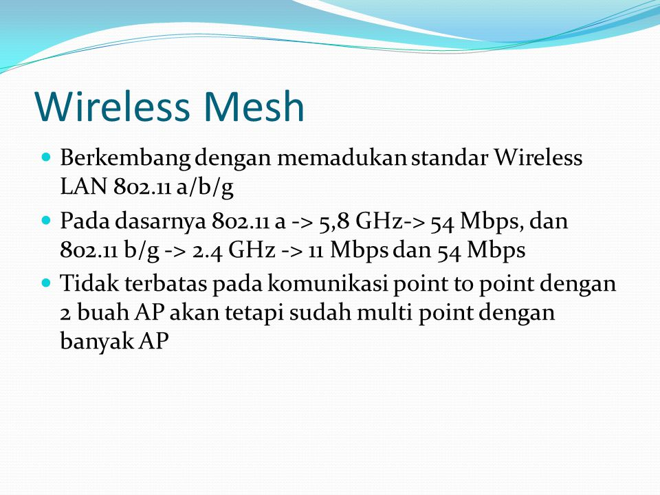 Wireless Mesh Berkembang dengan memadukan standar Wireless LAN 802.11 a/b/g.