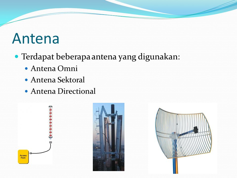 Antena Terdapat beberapa antena yang digunakan: Antena Omni