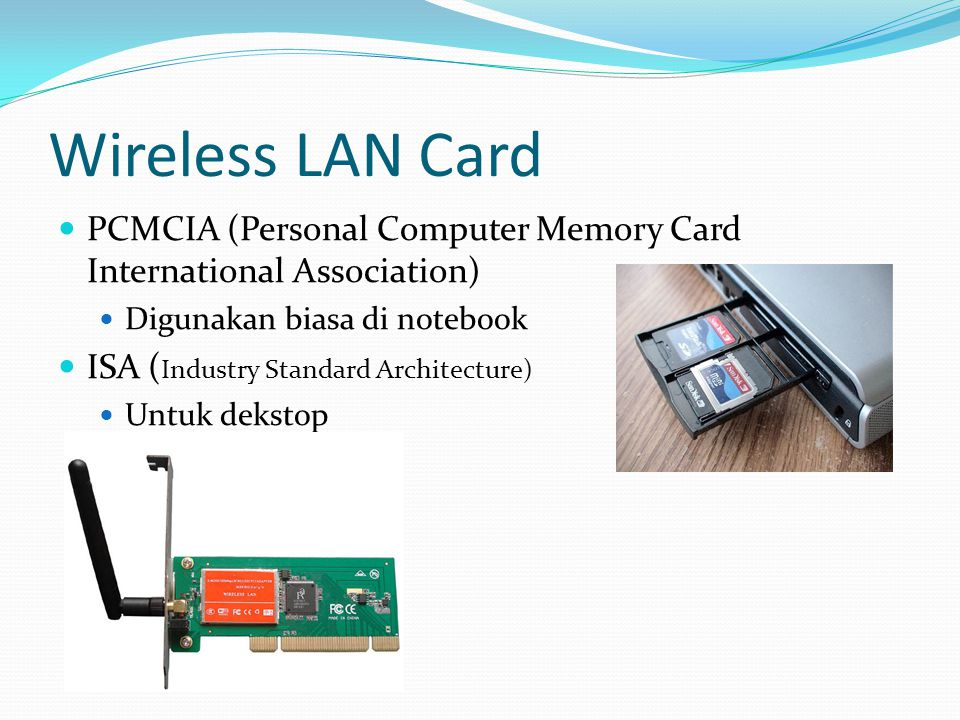 Wireless LAN Card PCMCIA (Personal Computer Memory Card International Association) Digunakan biasa di notebook.