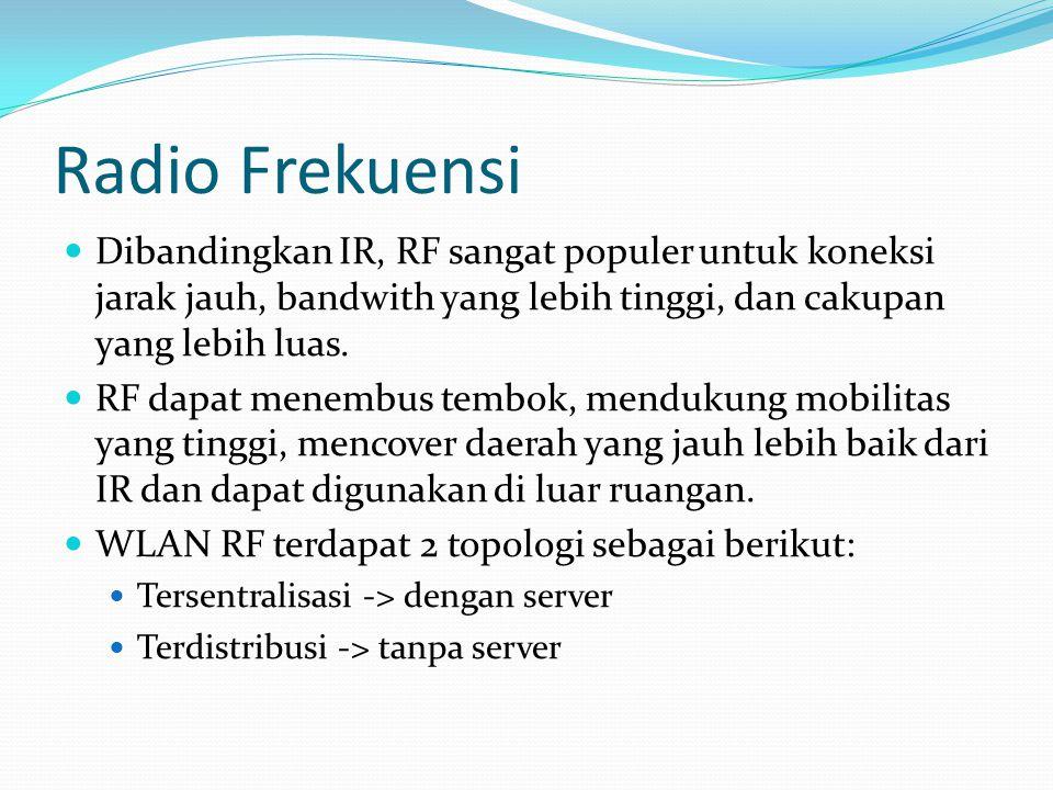 Radio Frekuensi Dibandingkan IR, RF sangat populer untuk koneksi jarak jauh, bandwith yang lebih tinggi, dan cakupan yang lebih luas.