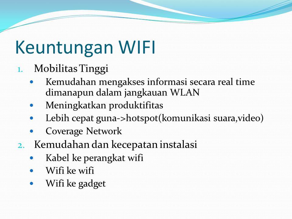 Keuntungan WIFI Mobilitas Tinggi Kemudahan dan kecepatan instalasi