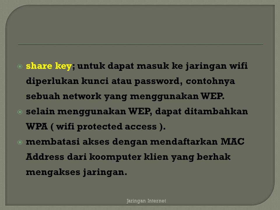 share key; untuk dapat masuk ke jaringan wifi diperlukan kunci atau password, contohnya sebuah network yang menggunakan WEP.