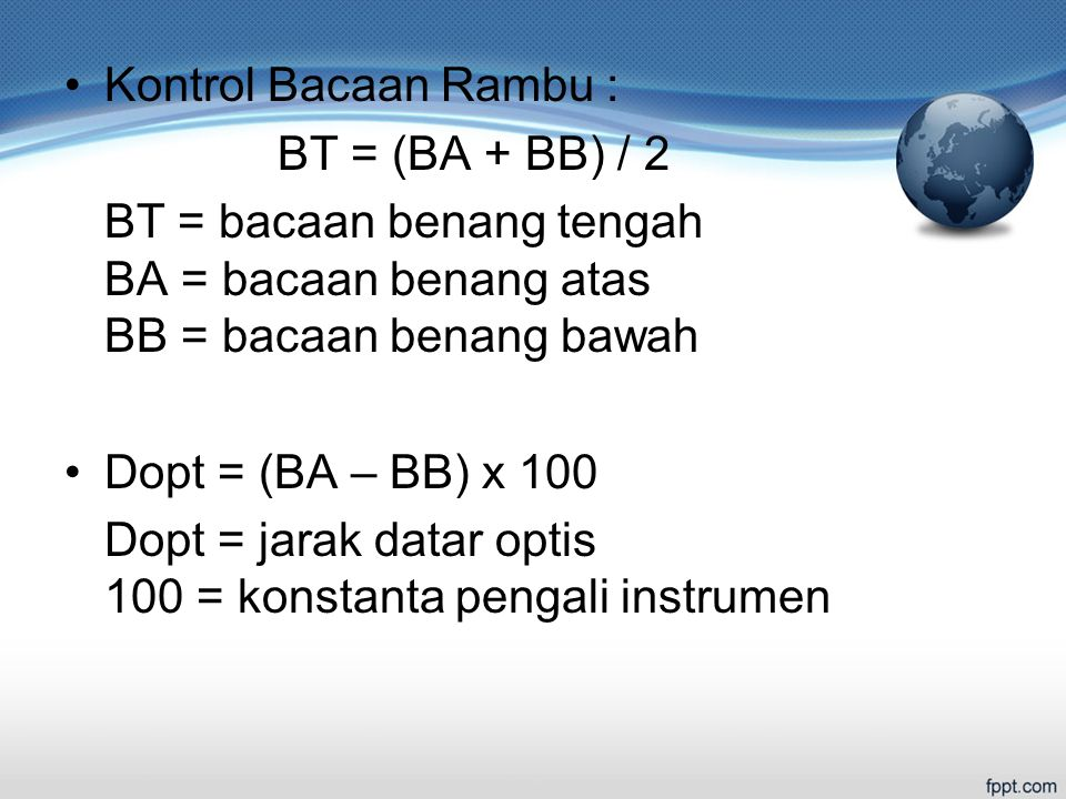 Kontrol Bacaan Rambu : BT = (BA + BB) / 2. BT = bacaan benang tengah BA = bacaan benang atas BB = bacaan benang bawah.