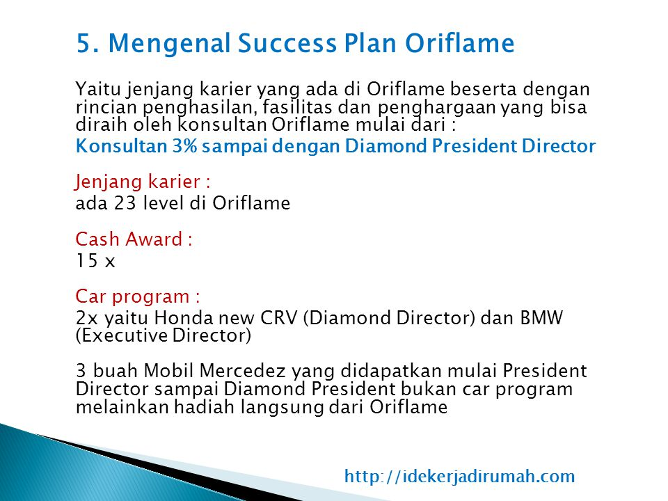 5. Mengenal Success Plan Oriflame Yaitu jenjang karier yang ada di Oriflame beserta dengan rincian penghasilan, fasilitas dan penghargaan yang bisa diraih oleh konsultan Oriflame mulai dari :