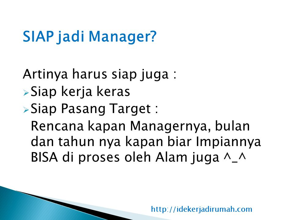 SIAP jadi Manager Artinya harus siap juga : Siap kerja keras
