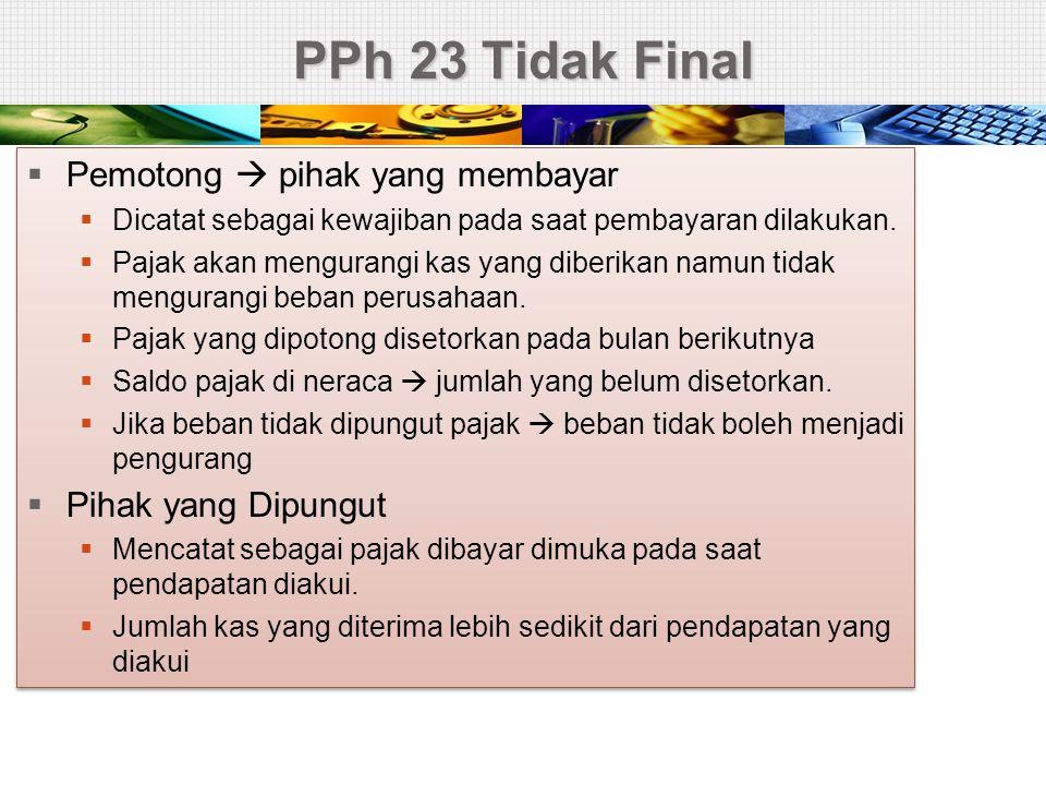 PPh 23 Tidak Final Pemotong  pihak yang membayar Pihak yang Dipungut