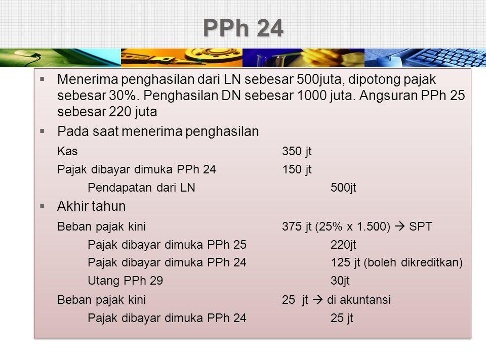 PPh 24 Menerima penghasilan dari LN sebesar 500juta, dipotong pajak sebesar 30%. Penghasilan DN sebesar 1000 juta. Angsuran PPh 25 sebesar 220 juta.
