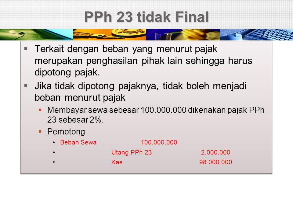 PPh 23 tidak Final Terkait dengan beban yang menurut pajak merupakan penghasilan pihak lain sehingga harus dipotong pajak.