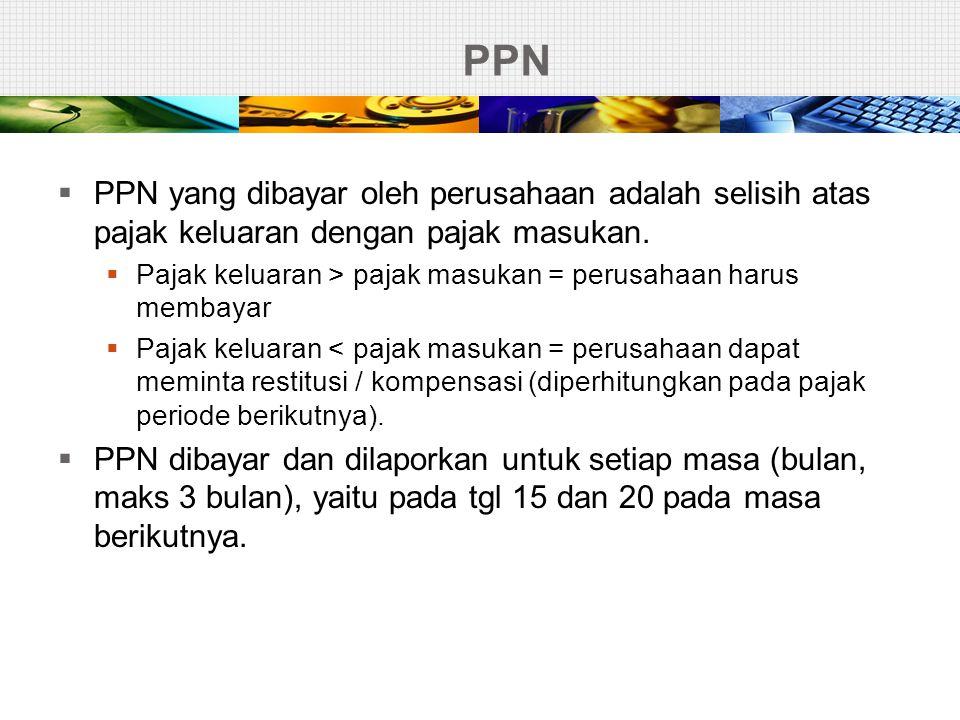 PPN PPN yang dibayar oleh perusahaan adalah selisih atas pajak keluaran dengan pajak masukan.