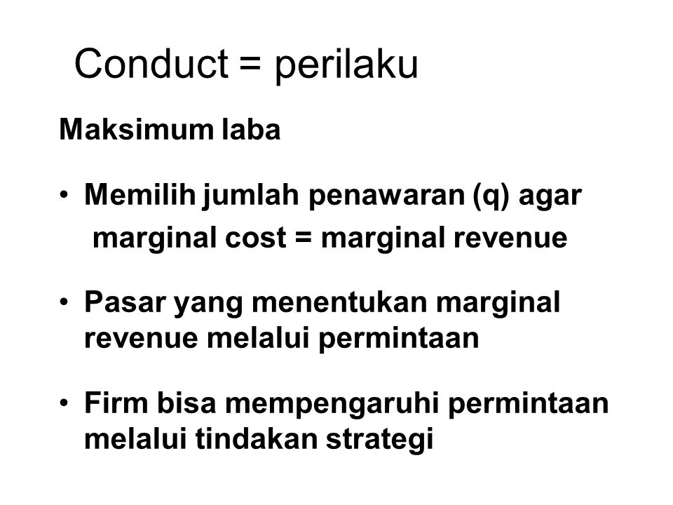 Conduct = perilaku Maksimum laba Memilih jumlah penawaran (q) agar