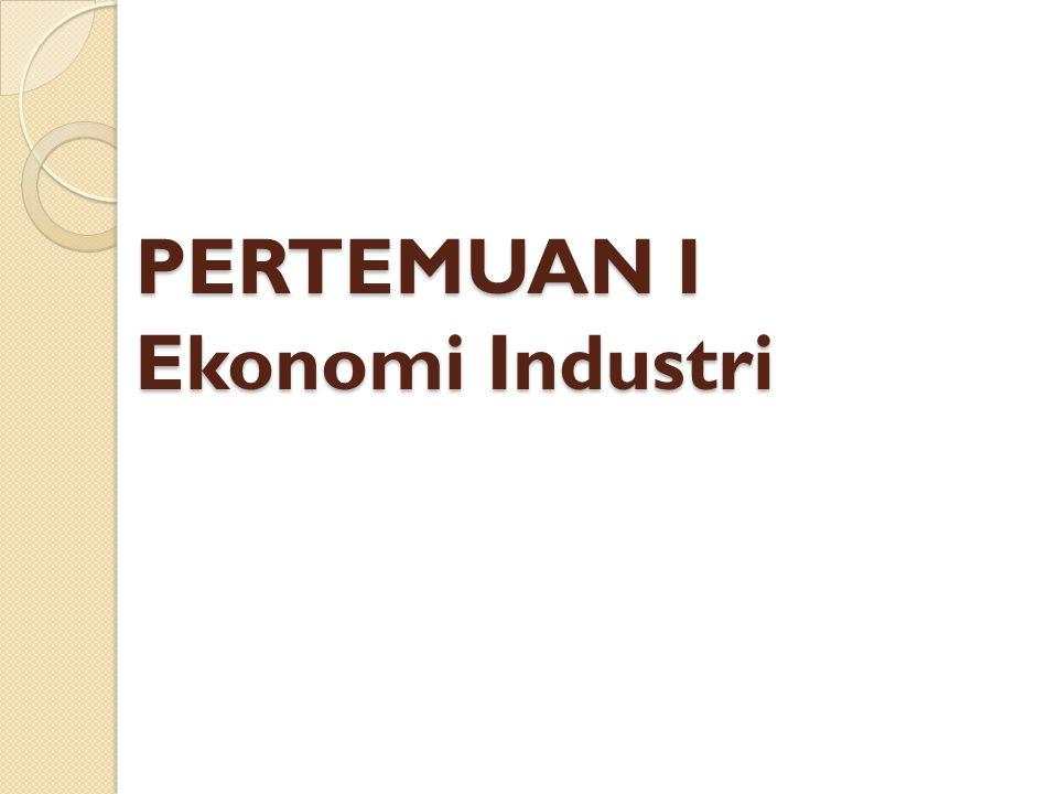 PERTEMUAN I Ekonomi Industri