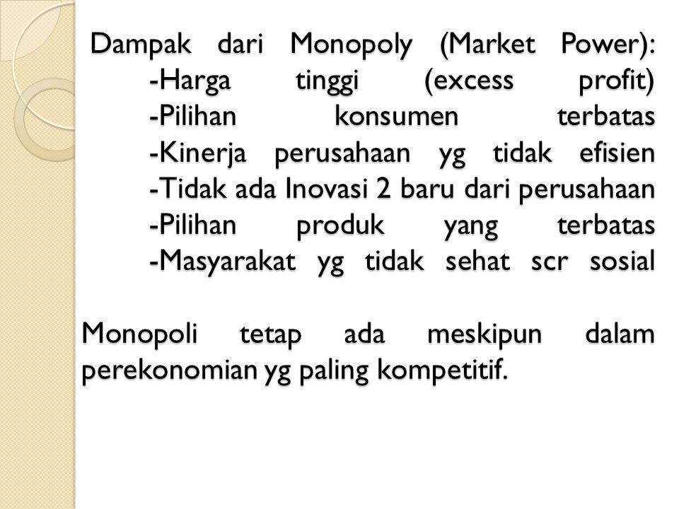 Dampak dari Monopoly (Market Power):. -Harga tinggi (excess profit)