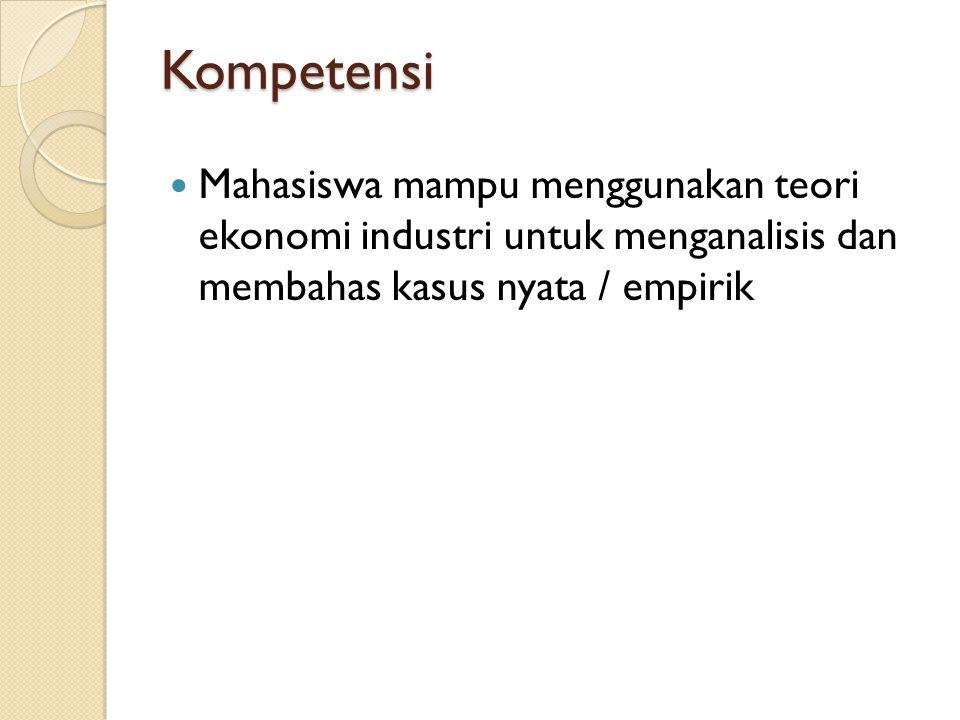 Kompetensi Mahasiswa mampu menggunakan teori ekonomi industri untuk menganalisis dan membahas kasus nyata / empirik.