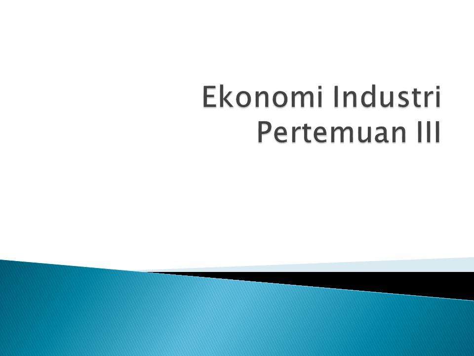 Ekonomi Industri Pertemuan III