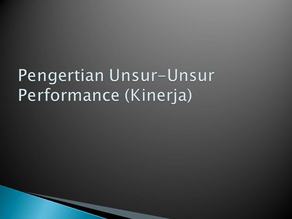 Pengertian Unsur-Unsur Performance (Kinerja)
