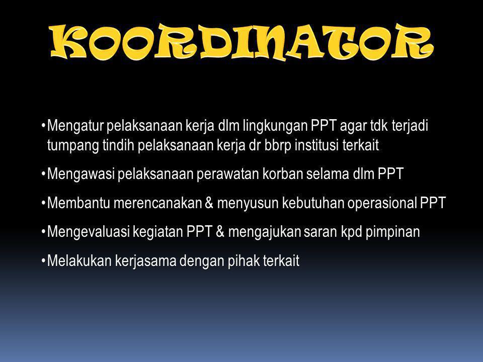 KOORDINATOR Mengatur pelaksanaan kerja dlm lingkungan PPT agar tdk terjadi tumpang tindih pelaksanaan kerja dr bbrp institusi terkait.