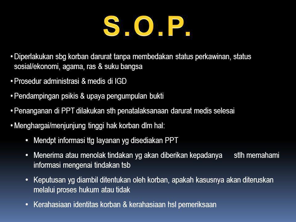 S.O.P. Diperlakukan sbg korban darurat tanpa membedakan status perkawinan, status sosial/ekonomi, agama, ras & suku bangsa.