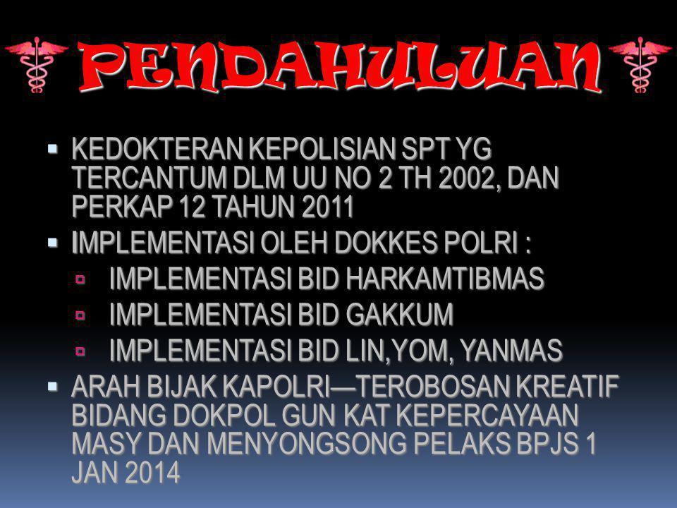 PENDAHULUAN KEDOKTERAN KEPOLISIAN SPT YG TERCANTUM DLM UU NO 2 TH 2002, DAN PERKAP 12 TAHUN 2011.