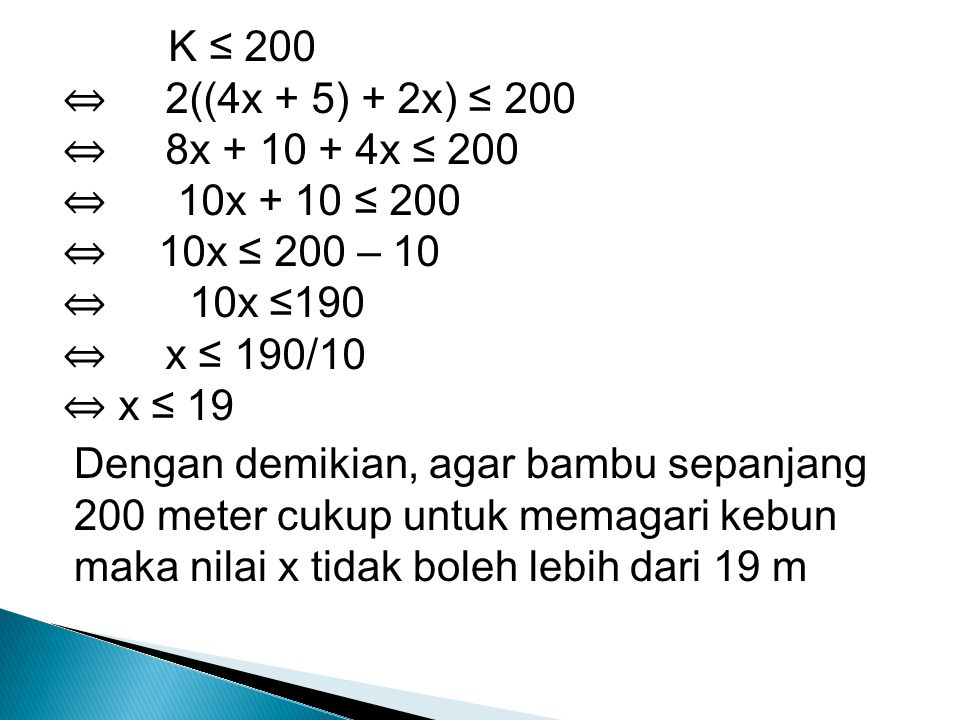 K ≤ 200 ⇔ 2((4x + 5) + 2x) ≤ 200. ⇔ 8x + 10 + 4x ≤ 200. ⇔ 10x + 10 ≤ 200. ⇔ 10x ≤ 200 – 10.