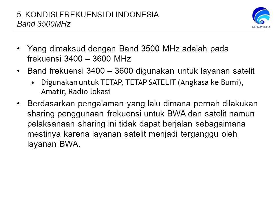 Band frekuensi 3400 – 3600 digunakan untuk layanan satelit