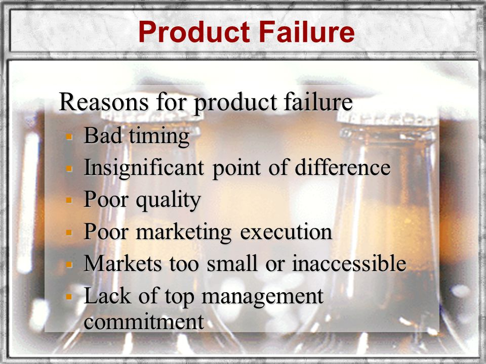 Product Failure Reasons for product failure Bad timing