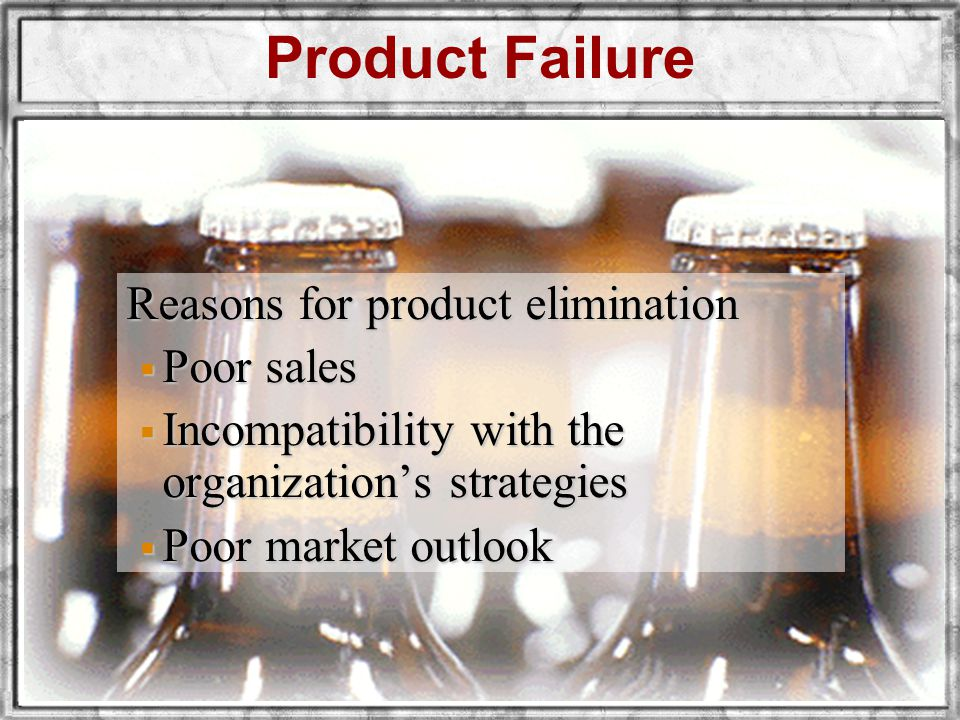 Product Failure Reasons for product elimination Poor sales