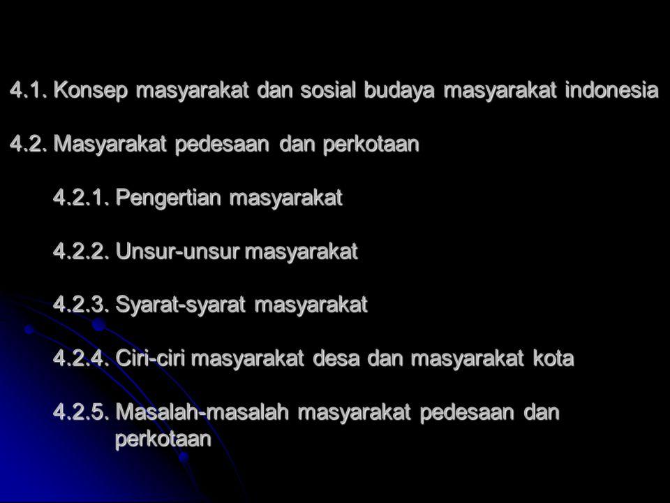 4. 1. Konsep masyarakat dan sosial budaya masyarakat indonesia 4. 2