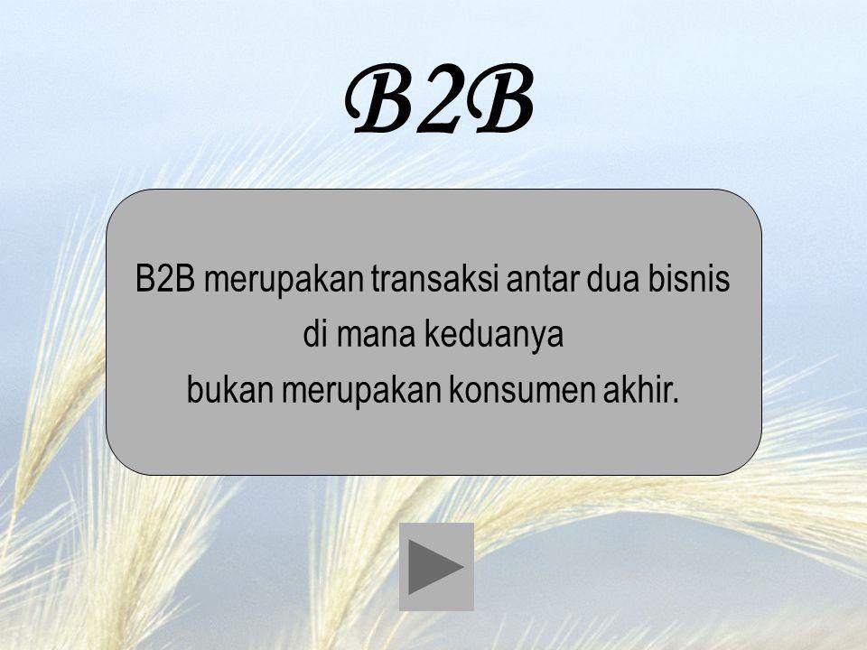 B2B B2B merupakan transaksi antar dua bisnis di mana keduanya